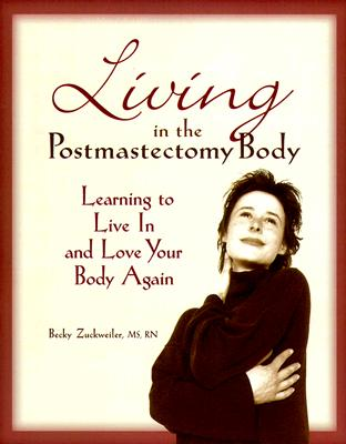 Image for Living in the Postmastectomy Body: Learning to Live in and Love Your Body Again