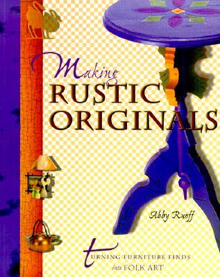 Image for Making Rustic Originals : Turning Furniture Finds into Folk Art