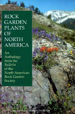 Image for Rock Garden Plants of North America: An Anthology from the Bulletin of the North American Rock Garden Society