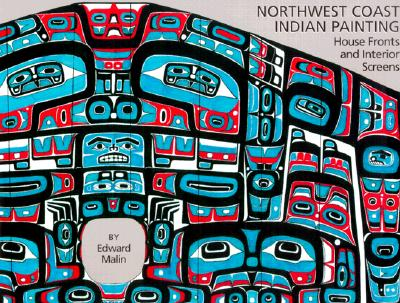 Image for Northwest Coast Indian Painting: House Fronts and Interior Screens