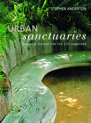 Image for Urban Sanctuaries: Peaceful Havens for the City Gardener