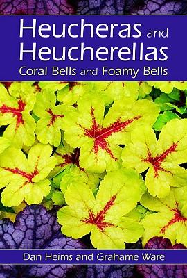 Heucheras and Heucherellas: Coral Bells and Foamy Bells, HEIMS, Dan; WARE, Grahame