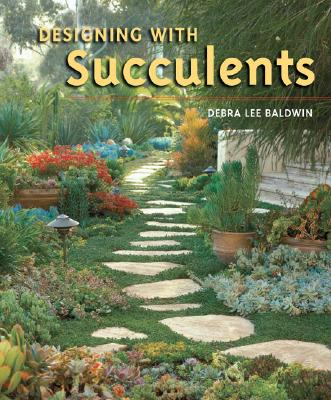 Designing with Succulents, Debra Lee Baldwin