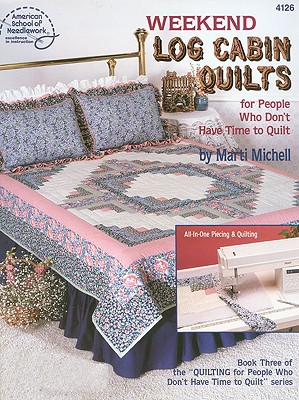 Weekend Log Cabin Quilts for People Who Don't Have Time to Quilt, Book 3 (American School of Needlework, No. 4126), Marti Michell