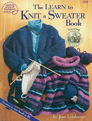 The Learn to Knit a Sweater Book (#1258), Jean Leinhauser