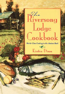 Image for The Riversong Lodge Cookbook: World-Class Cooking in The Alaskan Bush