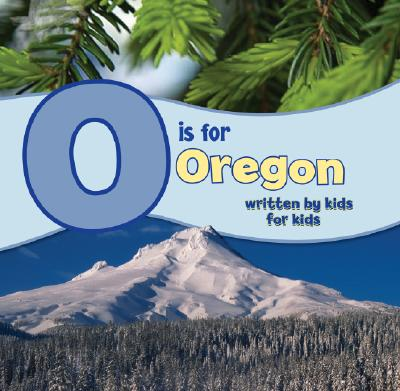 Image for O Is for Oregon: Written by Kids for Kids (See My State)