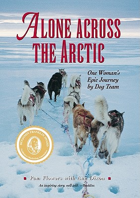 Alone Across the Arctic: One Woman's Epic Journey by Dog Team, Pam Flowers