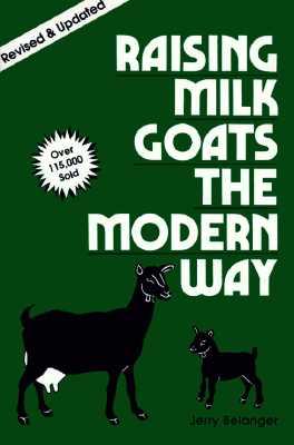 Image for Raising Milk Goats the Modern Way (A Garden Way publishing classic)