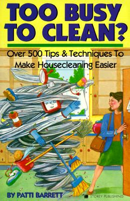 Image for Too Busy to Clean?: Over 500 Tips and Techniques to Make Housecleaning Easier