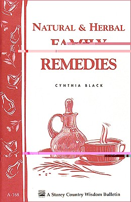 Natural & Herbal Family Remedies: Storey's Country Wisdom Bulletin A-168 (Storey Publishing Bulletin, A-168), Black, Cynthia