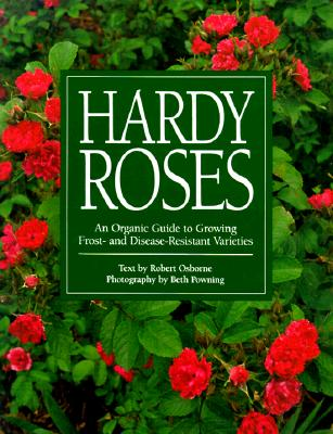 Image for Hardy Roses: An Organic Guide to Growing Frost- and Disease-Resistant Varieties