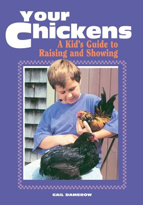 Your Chickens:  A Kid's Guide to Raising and Showing, Damerow, Gail