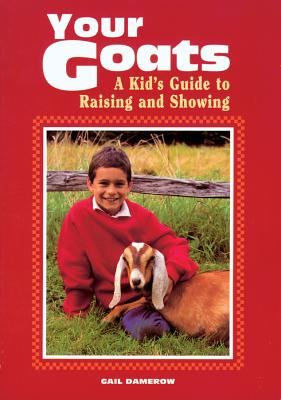 Image for YOUR  GOATS A KID'S GUIDE TO RAISING AND SHOWING