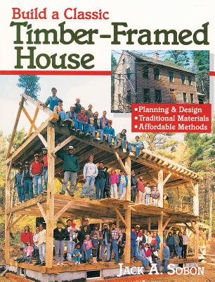 Image for Build a Classic Timber-Framed House: Planning & Design/Traditional Materials/Affordable Methods