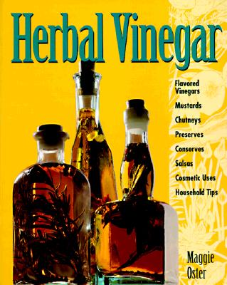 "Image for ""Herbal Vinegar: Flavored Vinegars, Mustards, Chutneys, Preserves, Conserves, Salsas, Cosmetic Uses, Household Tips"""