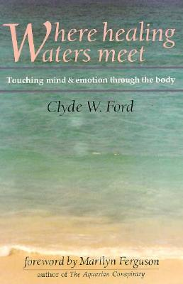 Image for Where Healing Waters Meet: Touching the Mind and Emotions Through the Body