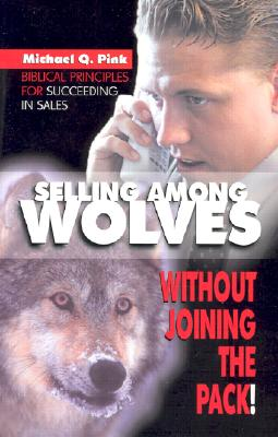Selling Among Wolves: Without Joining The pack, Michael and Brenda Pink