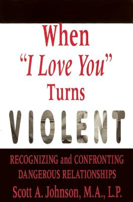 "When ""I Love You"" Turns Violent: Emotional & Physical Abuse in Dating Relationships, Johnson, Scott A."