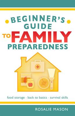 Image for Beginners Guide to Family Preparedness: Food Storage, Back to Basics, Survival Facts