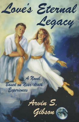 Image for Love's Eternal Legacy - A Novel Based on Near-Death Experiences