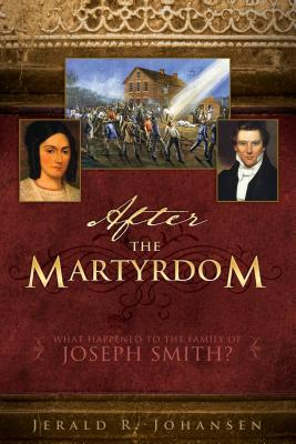 After the Martyrdom: What Happened to the Family of Joseph Smith, JERALD JOHANSEN