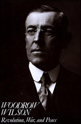 Image for Woodrow Wilson: Revolution, War, and Peace