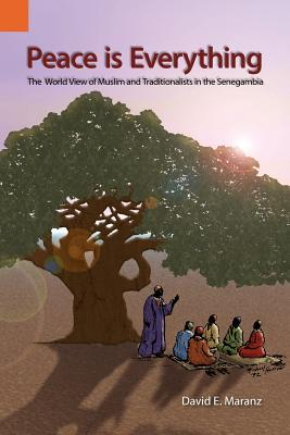 Peace Is Everything: The World View of Muslims and Traditionalists in the Senegambia (Publications in Ethnography, vol. 28), Maranz, David E.