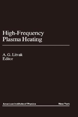High-Frequency Plasma Heating (Translation Series), Litvak, A.G.
