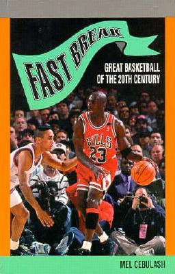 Image for Fast Break: Great Basketball of the 20th Century