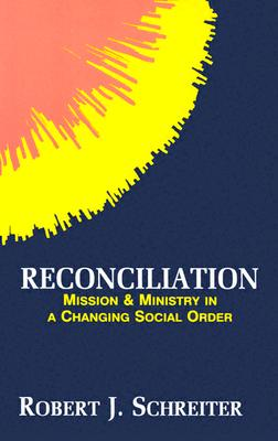 Image for Reconciliation: Mission and Ministry in a Changing Social Order (Boston Theological Institute Annual)