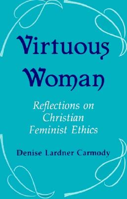 Image for Virtuous Woman: Reflections on Christian Feminist Ethics