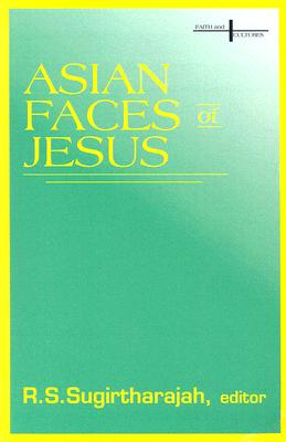 Image for Asian Faces of Jesus (Faith and Cultures Series)