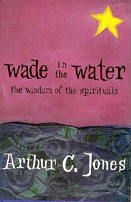 Image for Wade in the Water: The Wisdom of the Spirituals