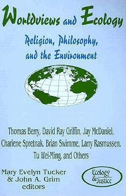 Worldviews and Ecology: Religion, Philosophy, and the Environment (Ecology and Justice Series) (Ecology & Justice)