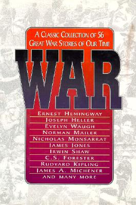 Image for War: A Classic Collection of 56 Great War Stories of Our Time