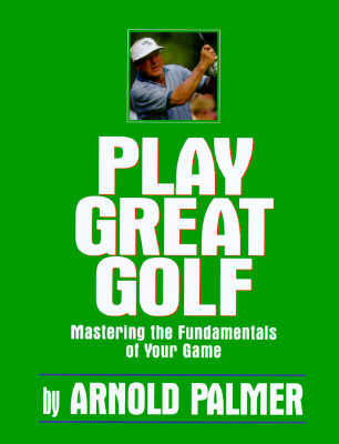 Image for PLAY GREAT GOLF : MASTERING THE FUNDAMEN