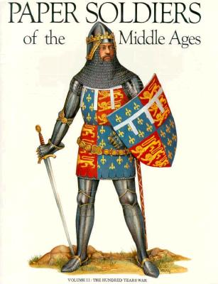 Image for PAPER SOLDIERS OF THE MIDDLE AGES VOLUME II: THE HUNDRED YEARS WAR