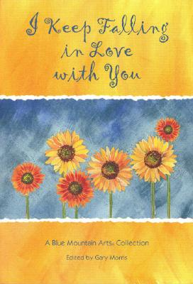Image for I Keep Falling in Love With You: A Blue Mountain Arts Collection