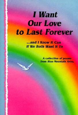 Image for I WANT OUR LOVE TO LAST FOREVER ...AND I KNOW IT CAN IF WE BOTH WANT IT TO