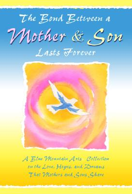 Image for The Bond Between a Mother and Son Lasts Forever: A Blue Mountain Arts Collection on the Love, Hopes, and Dreams That Mothers and Sons Share (Forever Series)