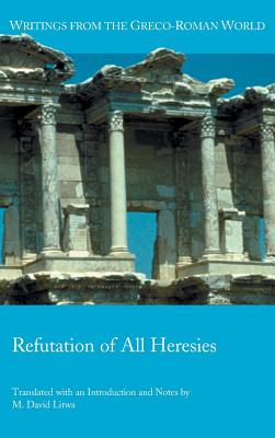 Refutation of All Heresies (Writings from the Greco-Roman World), M. David Litwa