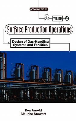 Surface Production Operations, Volume 2:, Second Edition: Design of Gas-Handling Systems and Facilities, Arnold, Ken; Stewart, Maurice