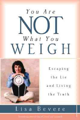 Image for You Are Not What You Weigh: Escaping the Lie and Living the Truth