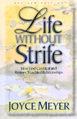 Image for Life Without Strife: How God Can Heal and Restore Troubled Relationships