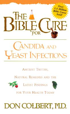 The Bible Cure for Candida and Yeast Infections: Ancient Truths, Natural Remedies and the Latest Findings for Your Health Today (New Bible Cure (Siloam)), Colbert MD, Don