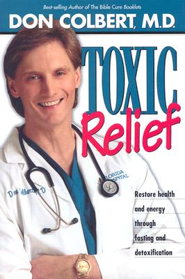 Toxic Relief: Restore health and energy through fasting and detoxification, Colbert MD, Don