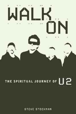Walk On: The Spiritual Journey Of U2, Stockman, Steve