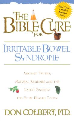 The Bible Cure for Irrritable Bowel Syndrome: Ancient Truths, Natural Remedies and the Latest Findings for Your Health Today (New Bible Cure (Siloam)), Colbert MD, Don