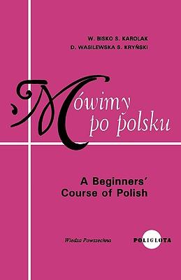 A Beginners Course in Polish (Polish Edition), Bisko, Waclaw; Karolak, Stanislaw; Wasilewska, Danuta